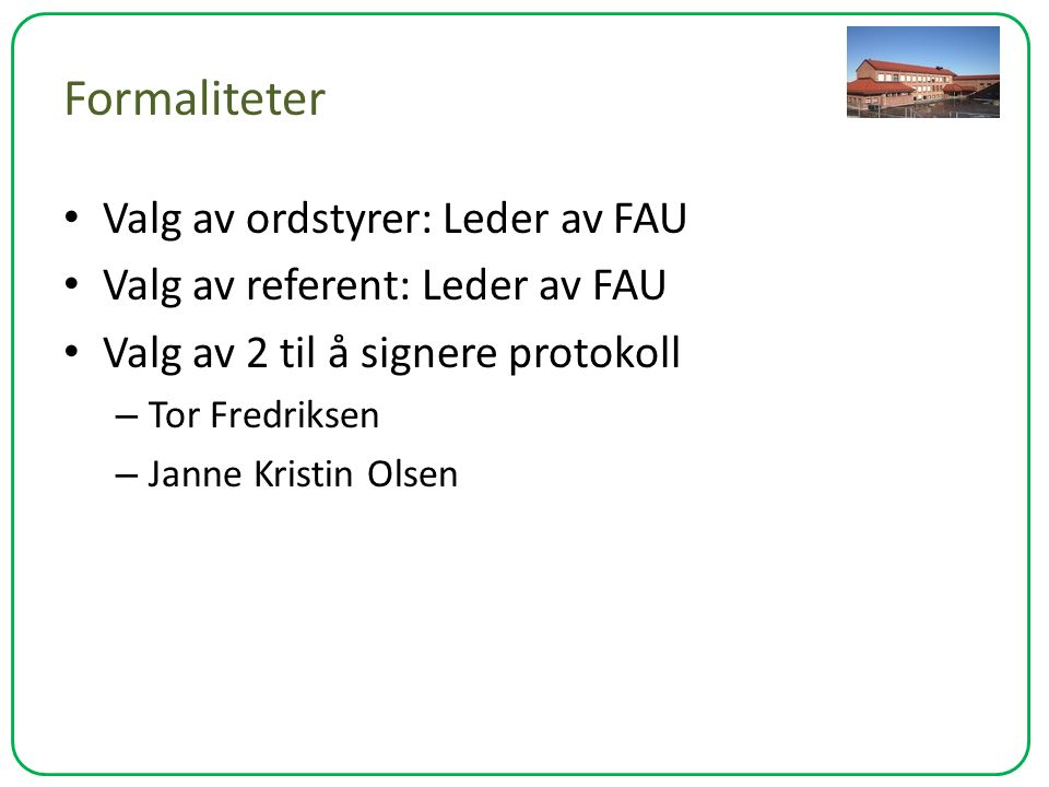 Formaliteter Valg av ordstyrer: Leder av FAU