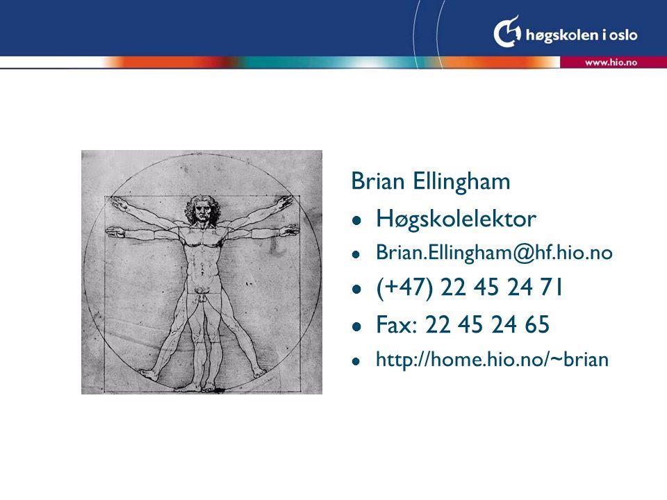 Brian Ellingham Høgskolelektor (+47) 22 45 24 71 Fax: 22 45 24 65