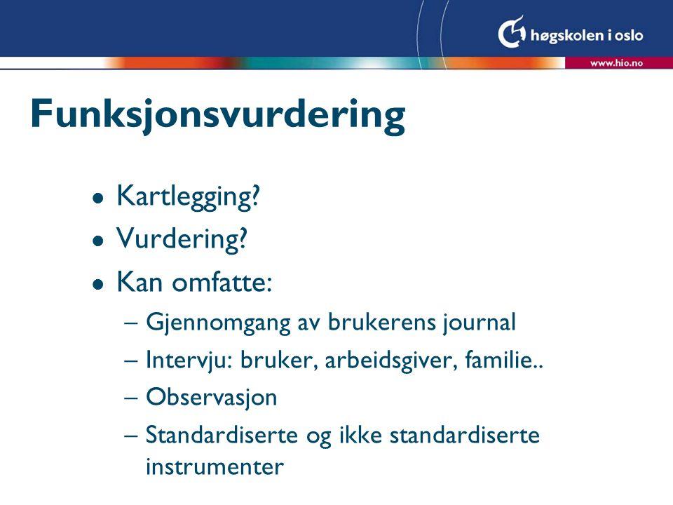 Funksjonsvurdering Kartlegging Vurdering Kan omfatte: