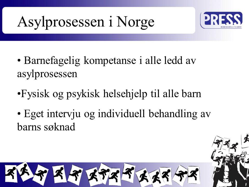 Asylprosessen i Norge Barnefagelig kompetanse i alle ledd av asylprosessen. Fysisk og psykisk helsehjelp til alle barn.
