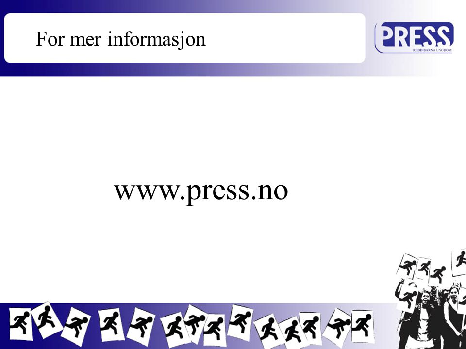 For mer informasjon www.press.no www.press.no