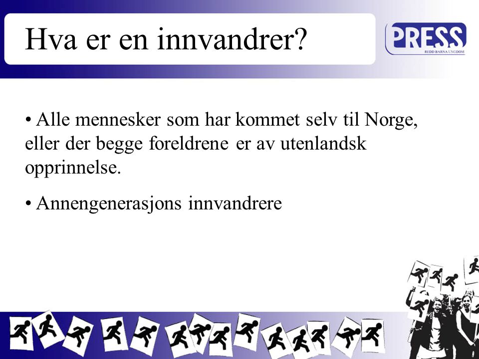 Hva er en innvandrer Alle mennesker som har kommet selv til Norge, eller der begge foreldrene er av utenlandsk opprinnelse.