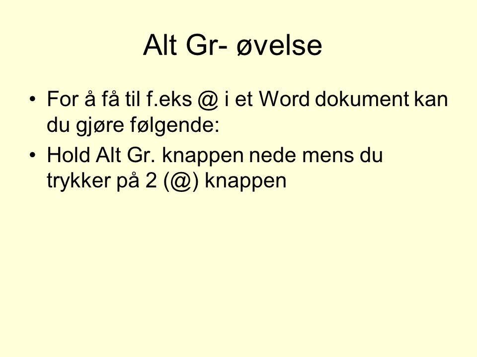 Alt Gr- øvelse For å få til f.eks @ i et Word dokument kan du gjøre følgende: Hold Alt Gr.