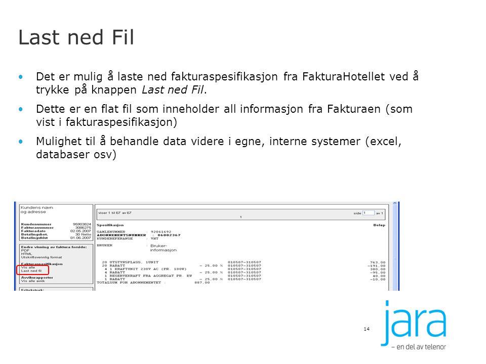 Last ned Fil Det er mulig å laste ned fakturaspesifikasjon fra FakturaHotellet ved å trykke på knappen Last ned Fil.