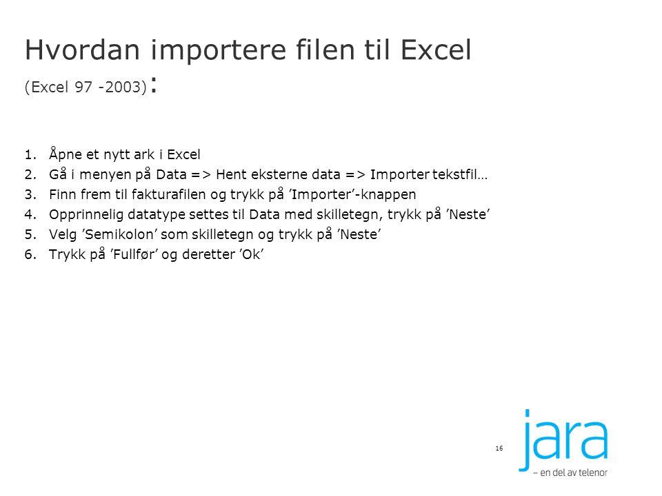Hvordan importere filen til Excel (Excel 97 -2003):