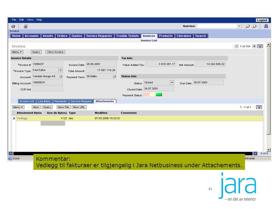 Kommentar: Vedlegg til fakturaer er tilgjengelig i Jara Netbusiness under Attachements.