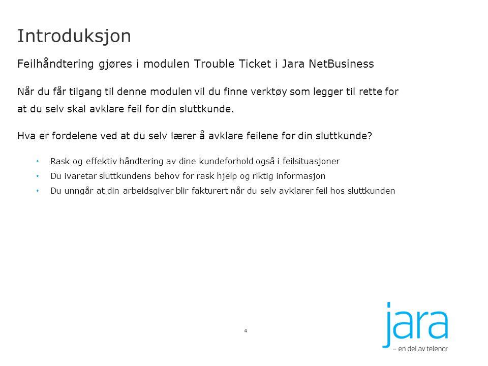 Introduksjon Feilhåndtering gjøres i modulen Trouble Ticket i Jara NetBusiness.
