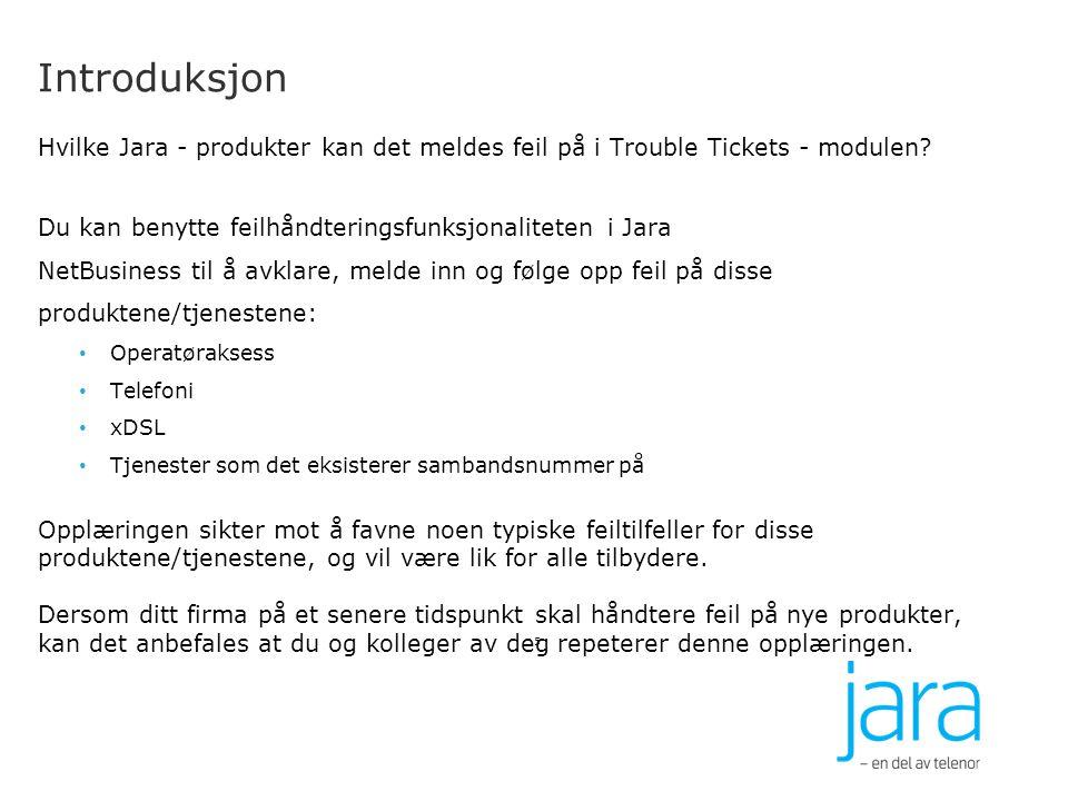 Introduksjon Hvilke Jara - produkter kan det meldes feil på i Trouble Tickets - modulen Du kan benytte feilhåndteringsfunksjonaliteten i Jara.
