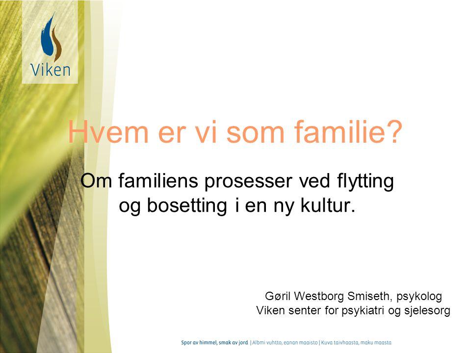 Om familiens prosesser ved flytting og bosetting i en ny kultur.