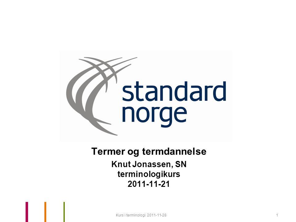 Termer og termdannelse Knut Jonassen, SN terminologikurs 2011-11-21