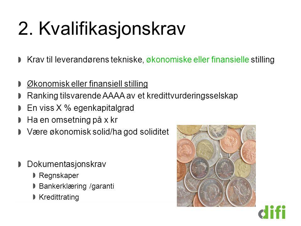 2. Kvalifikasjonskrav Krav til leverandørens tekniske, økonomiske eller finansielle stilling. Økonomisk eller finansiell stilling.