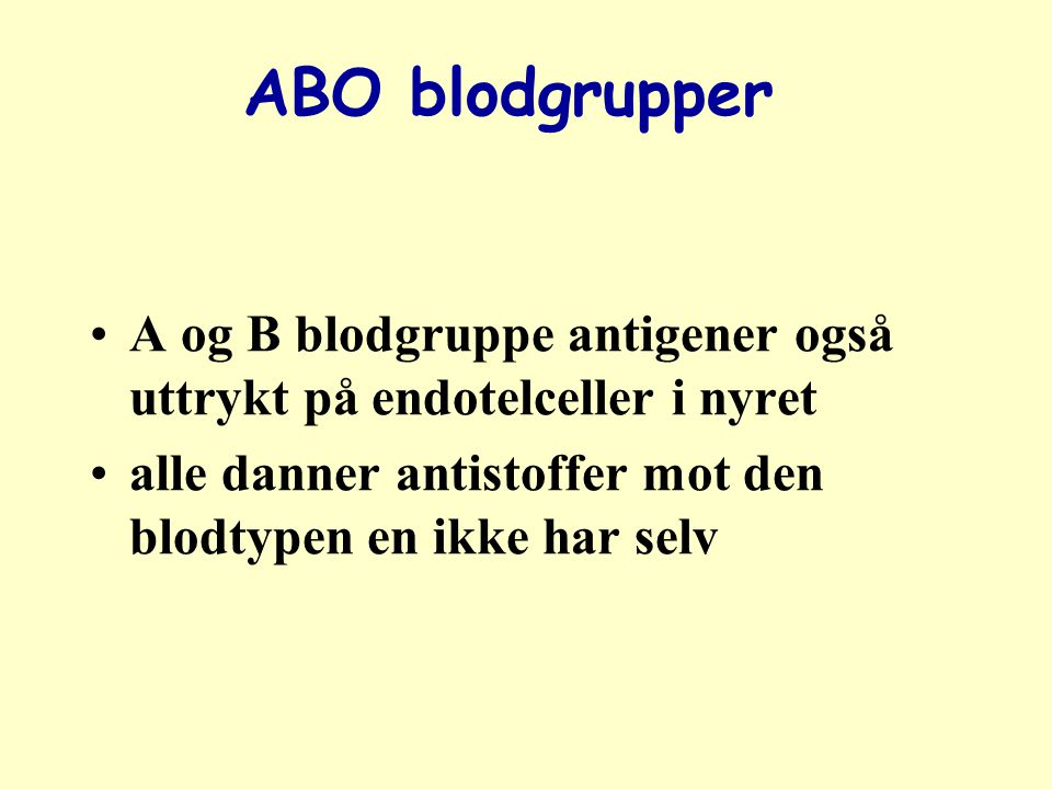 ABO blodgrupper A og B blodgruppe antigener også uttrykt på endotelceller i nyret.