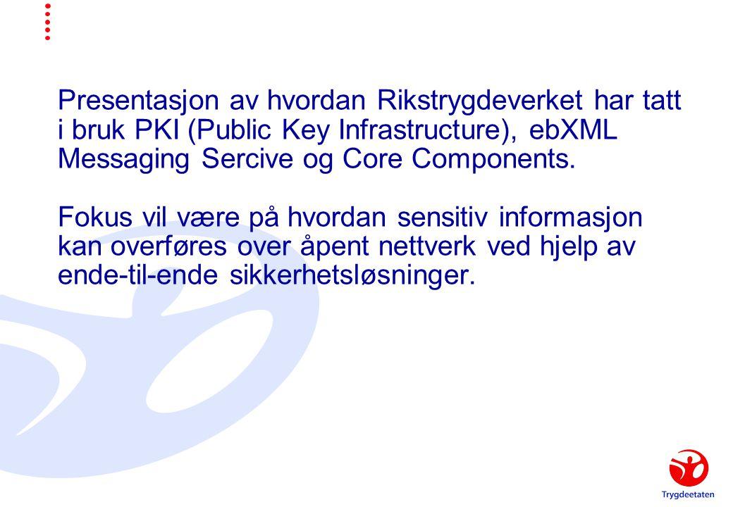 Presentasjon av hvordan Rikstrygdeverket har tatt i bruk PKI (Public Key Infrastructure), ebXML Messaging Sercive og Core Components.
