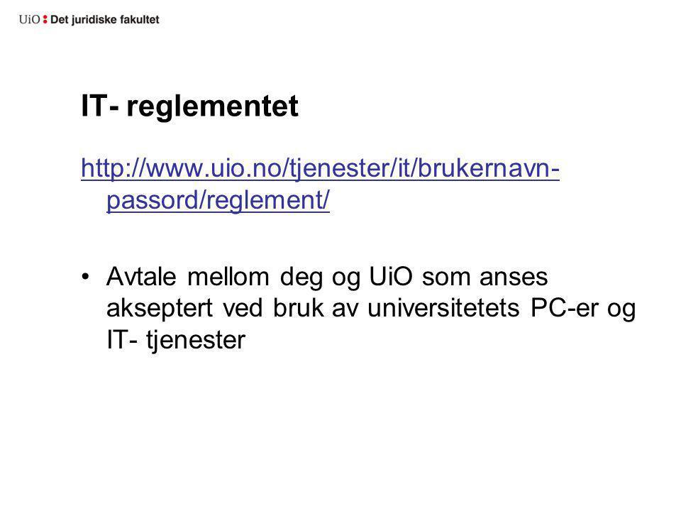 IT- reglementet http://www.uio.no/tjenester/it/brukernavn-passord/reglement/