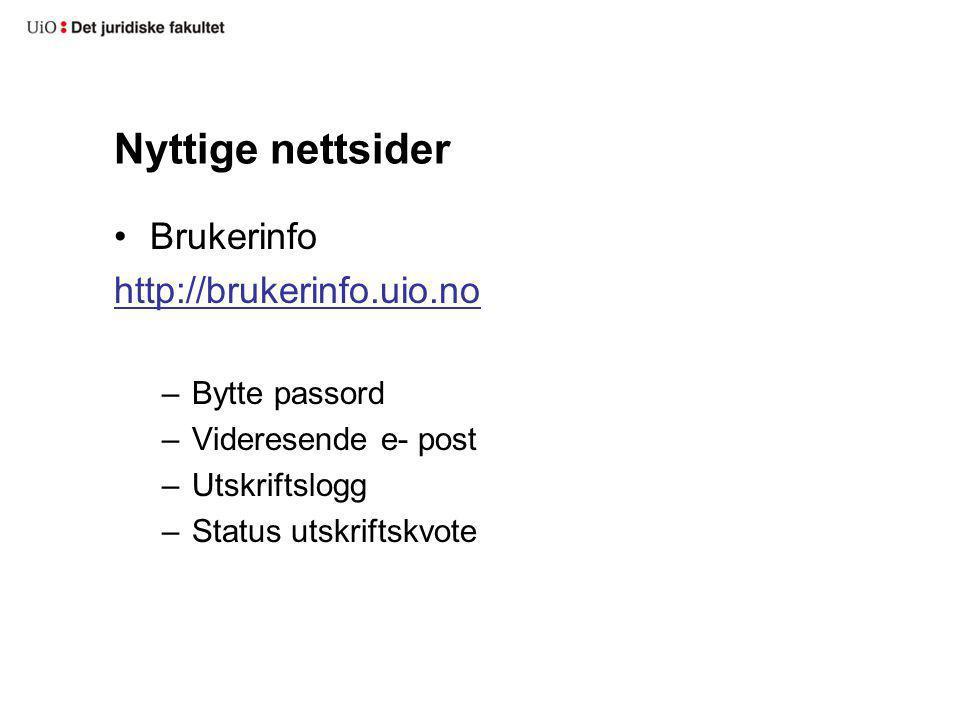 Nyttige nettsider Brukerinfo http://brukerinfo.uio.no Bytte passord