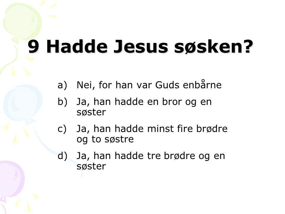 9 Hadde Jesus søsken Nei, for han var Guds enbårne