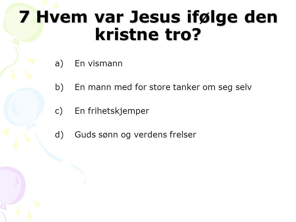7 Hvem var Jesus ifølge den kristne tro