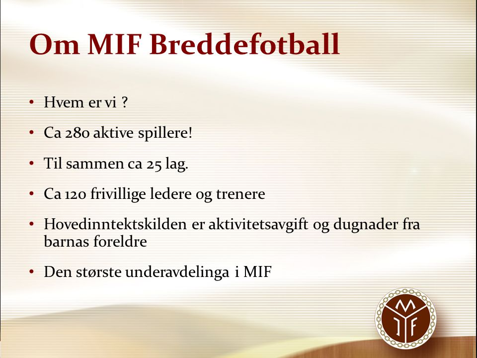 Om MIF Breddefotball Hvem er vi Ca 280 aktive spillere!