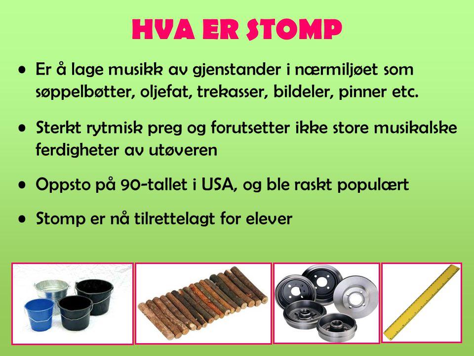 HVA ER STOMP Er å lage musikk av gjenstander i nærmiljøet som søppelbøtter, oljefat, trekasser, bildeler, pinner etc.