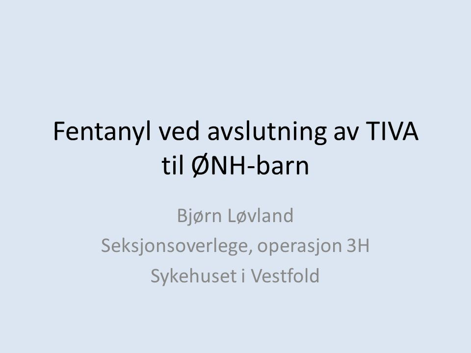 Fentanyl ved avslutning av TIVA til ØNH-barn