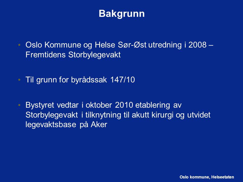 Bakgrunn Oslo Kommune og Helse Sør-Øst utredning i 2008 – Fremtidens Storbylegevakt. Til grunn for byrådssak 147/10.