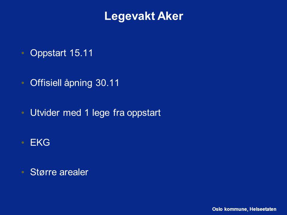 Legevakt Aker Oppstart 15.11 Offisiell åpning 30.11