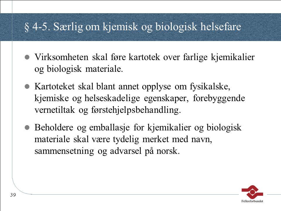 § 4-5. Særlig om kjemisk og biologisk helsefare