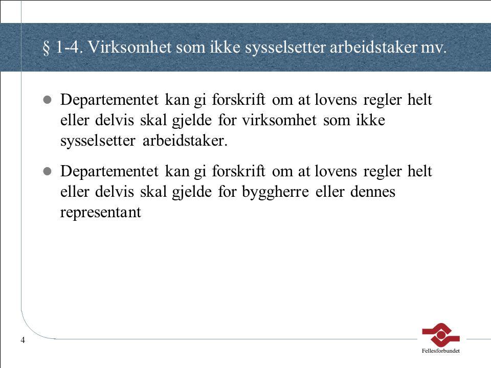 § 1-4. Virksomhet som ikke sysselsetter arbeidstaker mv.