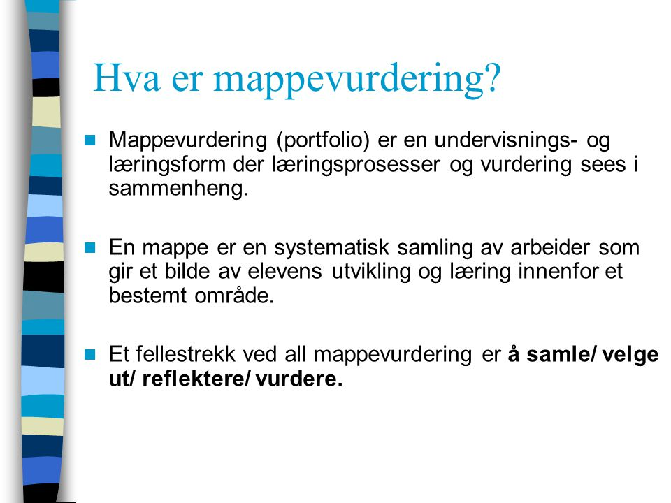 Hva er mappevurdering Mappevurdering (portfolio) er en undervisnings- og læringsform der læringsprosesser og vurdering sees i sammenheng.