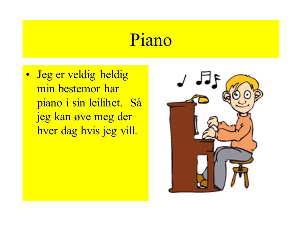 Piano Jeg er veldig heldig min bestemor har piano i sin leilihet.