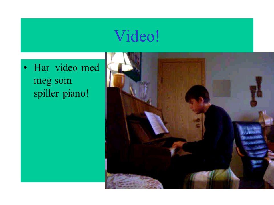 Video! Har video med meg som spiller piano!