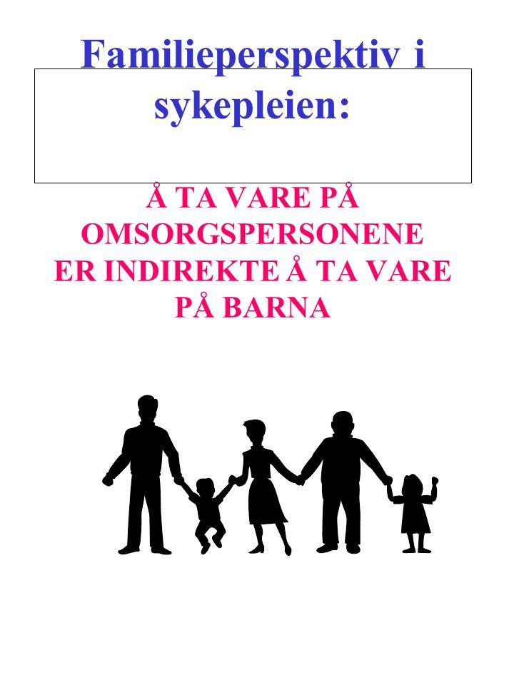 Familieperspektiv i sykepleien: Å TA VARE PÅ OMSORGSPERSONENE ER INDIREKTE Å TA VARE PÅ BARNA