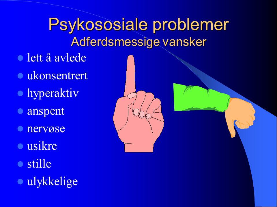 Psykososiale problemer Adferdsmessige vansker
