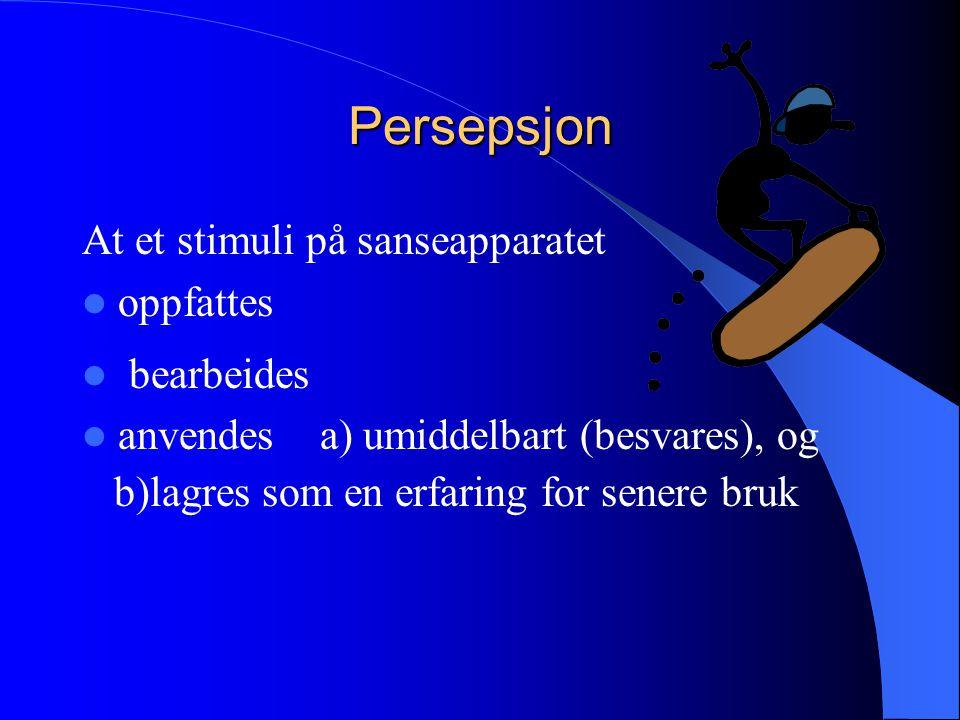 Persepsjon At et stimuli på sanseapparatet oppfattes bearbeides