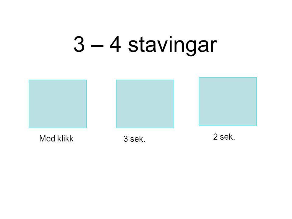 3 – 4 stavingar 2 sek. Med klikk 3 sek.