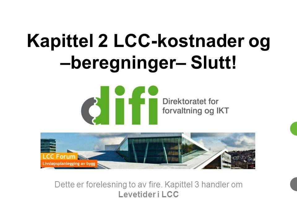 Kapittel 2 LCC-kostnader og –beregninger– Slutt!