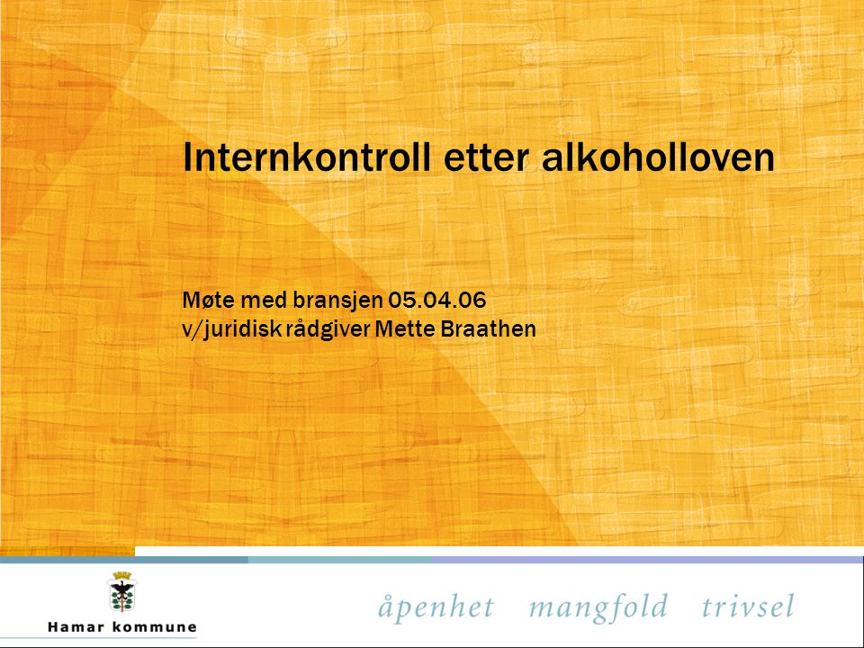 Internkontroll etter alkoholloven Møte med bransjen 05. 04