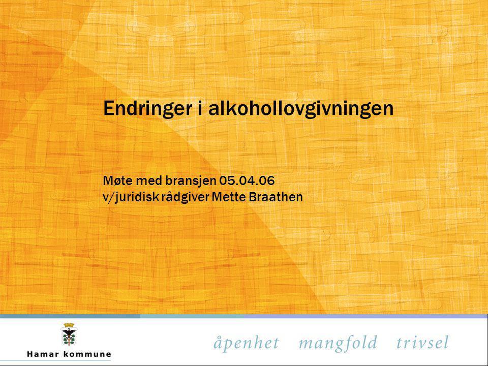 Endringer i alkohollovgivningen Møte med bransjen 05. 04
