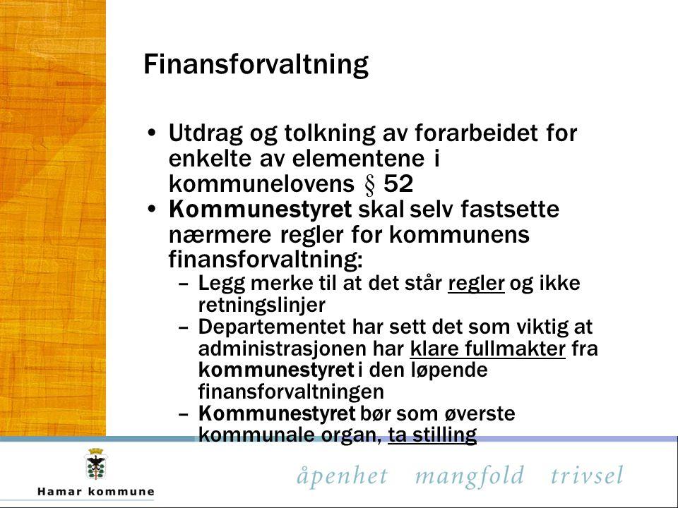 Finansforvaltning Utdrag og tolkning av forarbeidet for enkelte av elementene i. kommunelovens § 52.