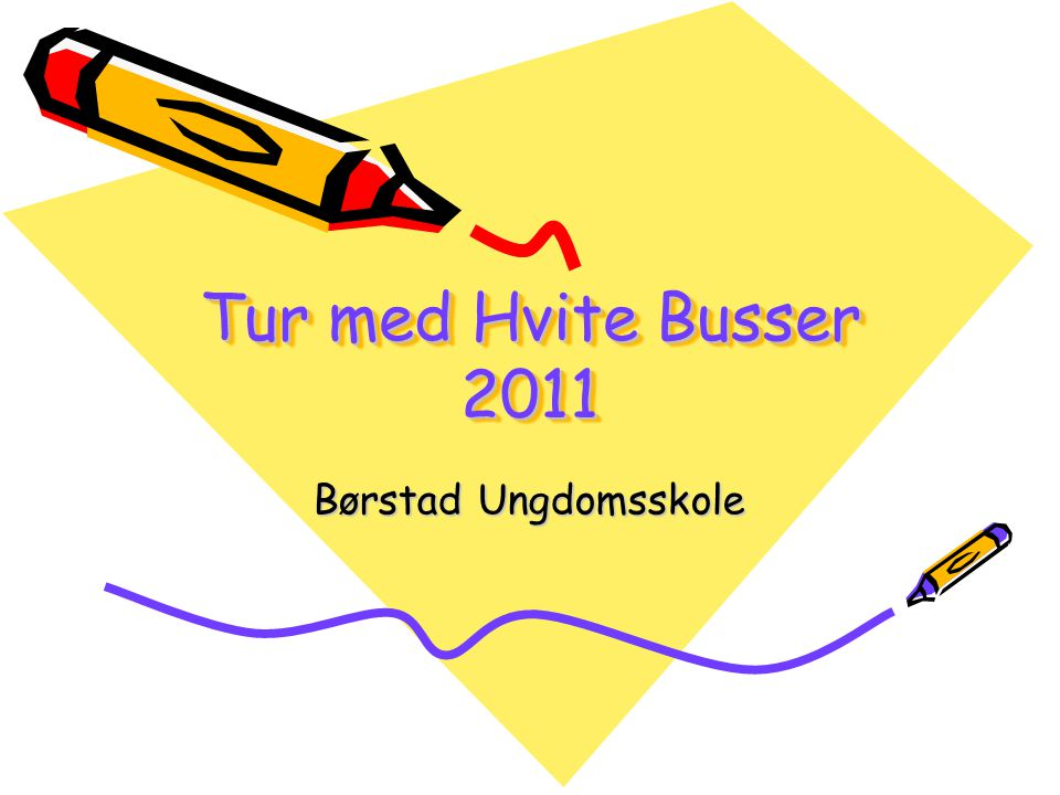 Tur med Hvite Busser 2011 Børstad Ungdomsskole