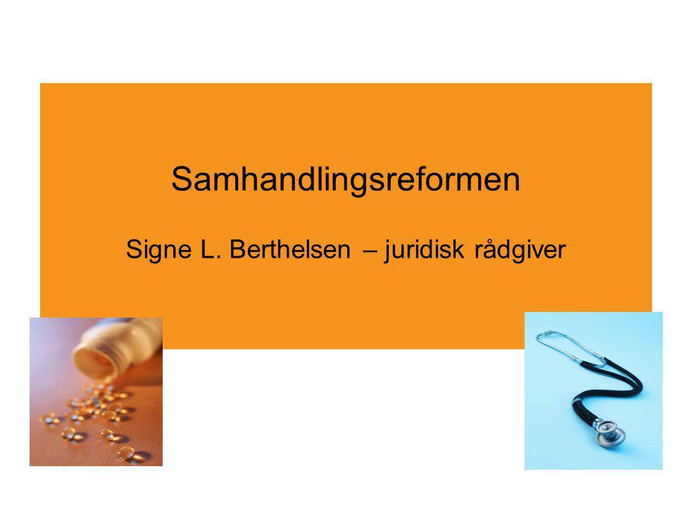 Samhandlingsreformen Signe L. Berthelsen – juridisk rådgiver