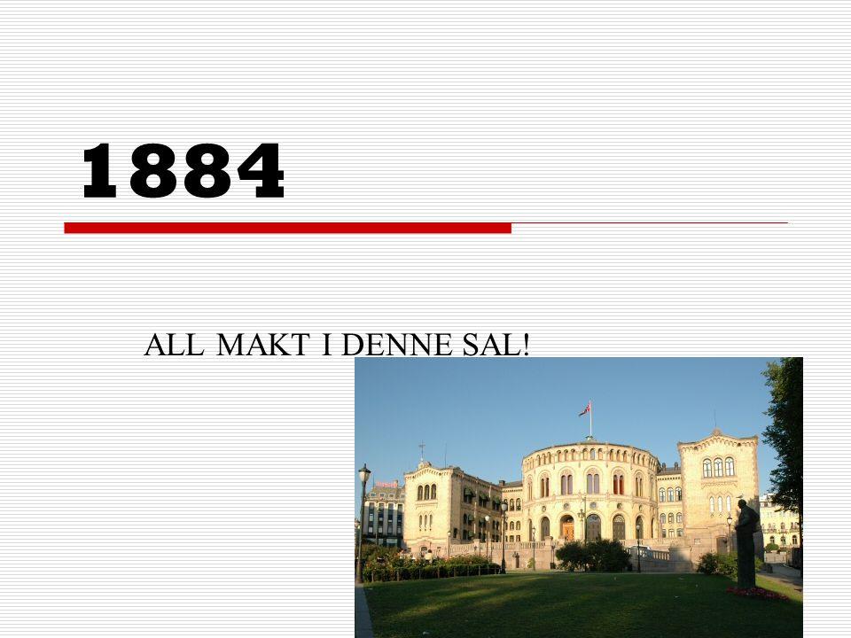 1884 ALL MAKT I DENNE SAL!
