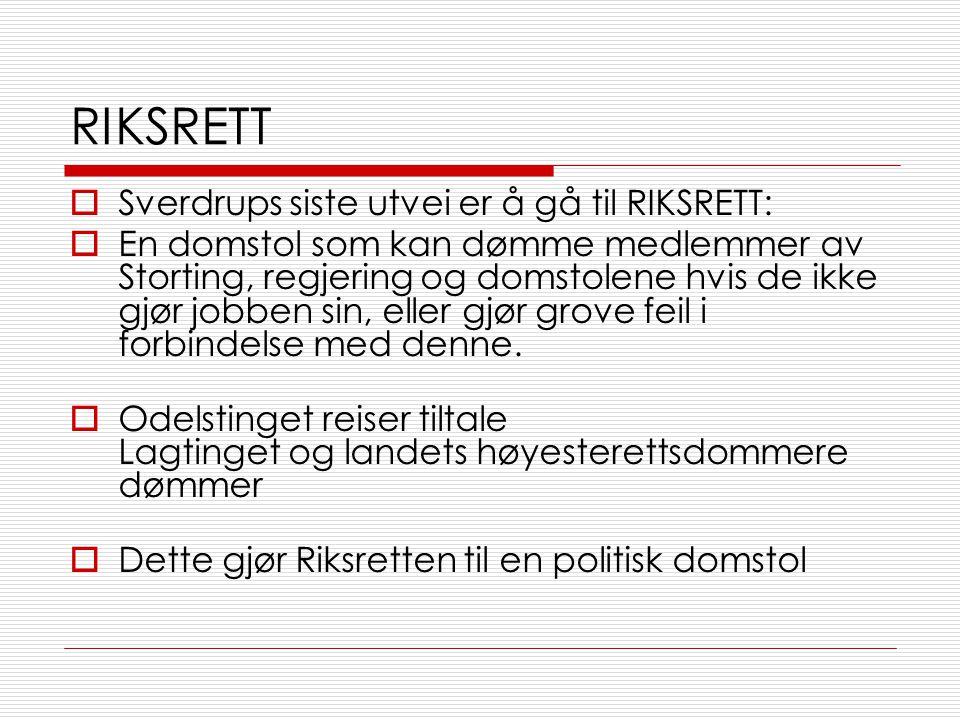 RIKSRETT Sverdrups siste utvei er å gå til RIKSRETT: