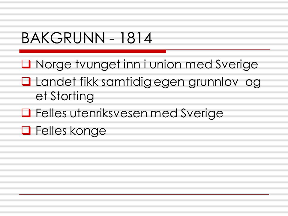 BAKGRUNN - 1814 Norge tvunget inn i union med Sverige