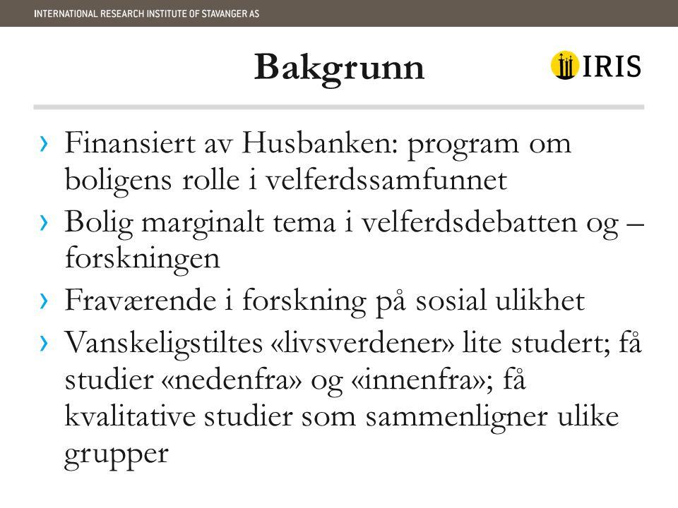 Bakgrunn Finansiert av Husbanken: program om boligens rolle i velferdssamfunnet. Bolig marginalt tema i velferdsdebatten og – forskningen.