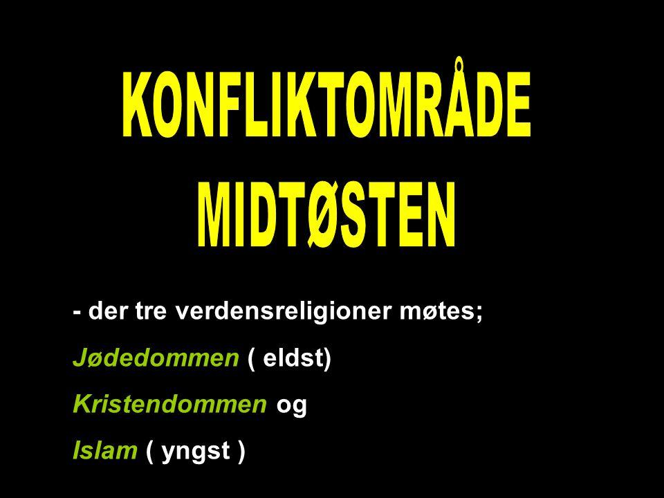 KONFLIKTOMRÅDE MIDTØSTEN - der tre verdensreligioner møtes;