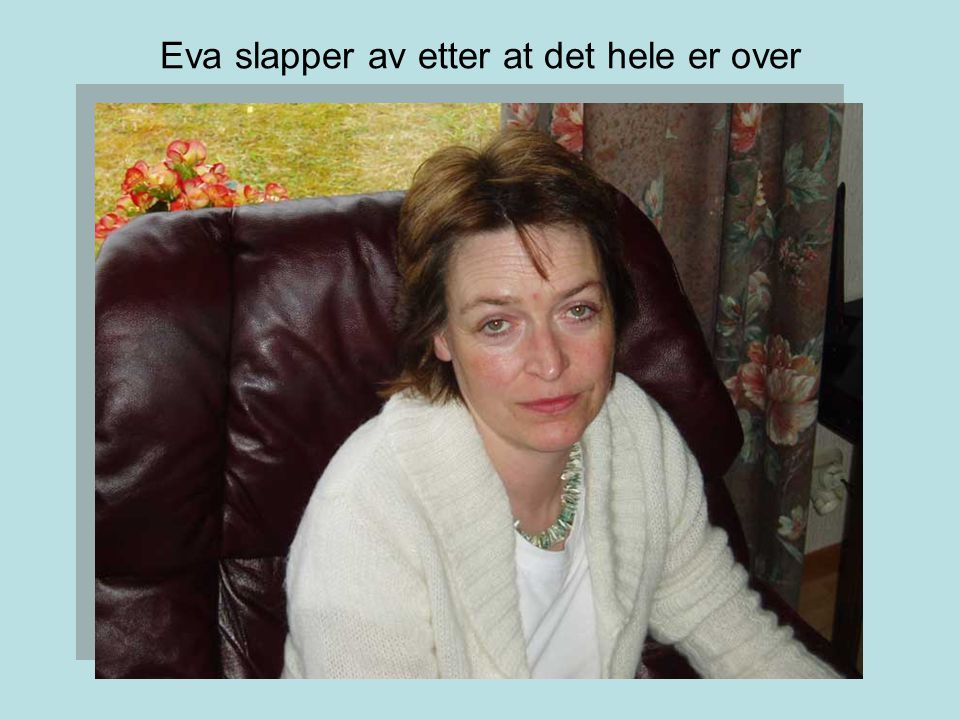 Eva slapper av etter at det hele er over