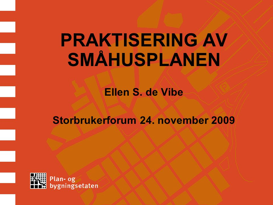 PRAKTISERING AV SMÅHUSPLANEN Storbrukerforum 24. november 2009