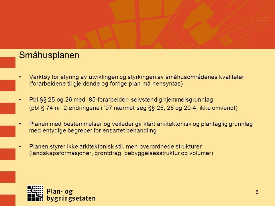 Småhusplanen Verktøy for styring av utviklingen og styrkingen av småhusområdenes kvaliteter (forarbeidene til gjeldende og forrige plan må hensyntas)