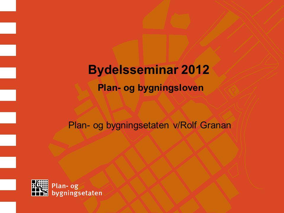 Bydelsseminar 2012 Plan- og bygningsloven